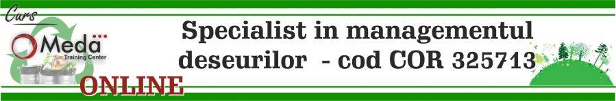 "curs online Specialist in managementul deseurilor"" - cod COR 325713"